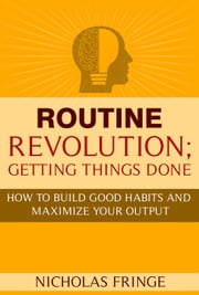 Routine Revolution - Habits and Routines, #1 ebook by Nicholas Fringe