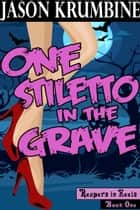One Stiletto in the Grave ebook by Jason Krumbine