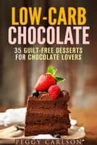 Low-Carb Chocolate: 35 Guilt-Free Desserts for Chocolate Lovers - Mug Cakes & Desserts ebook by Peggy Carlson