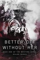 Better Off Without Her (Book One of the Western Serial Killer series) ebook by Rita Hestand