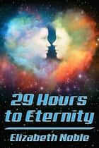 29 Hours to Eternity ebook by Elizabeth Noble