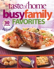 Taste of Home: Busy Family Favorites - 363 30-Minute Recipes ebook by Taste Of Home