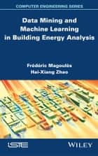 Data Mining and Machine Learning in Building Energy Analysis ebook by Frédéric Magoules,Hai-Xiang Zhao