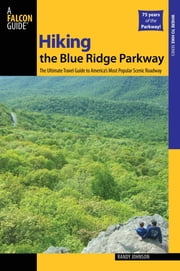Hiking the Blue Ridge Parkway - The Ultimate Travel Guide to America's Most Popular Scenic Roadway ebook by Randy Johnson
