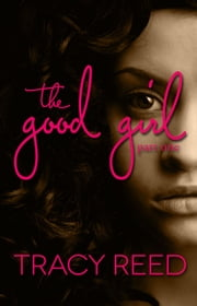 The Good Girl - Part One ebook by Tracy Reed