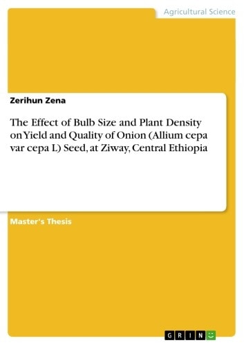 The Effect of Bulb Size and Plant Density on Yield and Quality of Onion (Allium cepa var cepa L) Seed, at Ziway, Central Ethiopia ebook by Zerihun Zena