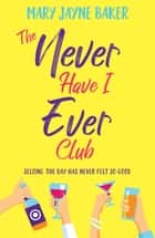 The Never Have I Ever Club - a laugh out loud romantic comedy about love and second chances ebook by Mary Jayne Baker