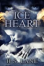 Ice Heart ebook by H.S. Lane