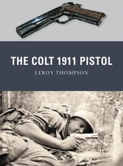 The Colt 1911 Pistol ebook by Leroy Thompson,Mr Peter Dennis,Alan Gilliland