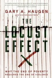 The Locust Effect: Why the End of Poverty Requires the End of Violence ebook by Gary A. Haugen,Victor Boutros