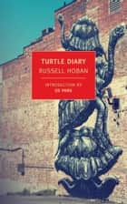 Turtle Diary ebook by Russell Hoban, Ed Park