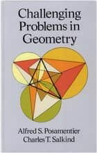 Challenging Problems in Geometry ebook by Alfred S. Posamentier, Charles T. Salkind