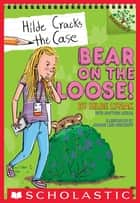 Bear on the Loose!: A Branches Book (Hilde Cracks the Case #2) ebook by Hilde Lysiak, Matthew Lysiak, Joanne Lew-Vriethoff
