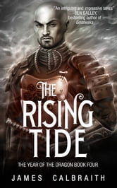 The Rising Tide (The Year of the Dragon, Book 4) ebook by James Calbraith
