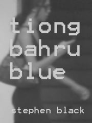 Tiong Bahru Blue ebook by stephen black