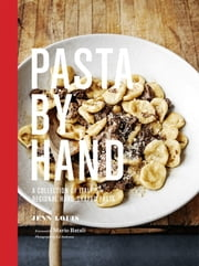 Pasta by Hand - A Collection of Italy's Regional Hand-Shaped Pasta ebook by Jenn Louis