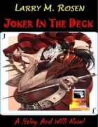 Joker In the Deck: A Haley and Willi Novel ebook by Larry M. Rosen