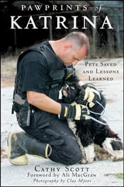 Pawprints of Katrina - Pets Saved and Lessons Learned ebook by Cathy Scott,Ali MacGraw,Clay Myers