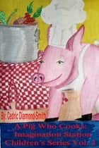 A Pig Who Cooks: Imagination Station Children's Series Vol. 2 ebook by Goldilox