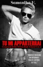 Tu Mi Apparterrai ebook by Samantha M.