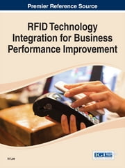RFID Technology Integration for Business Performance Improvement ebook by In Lee