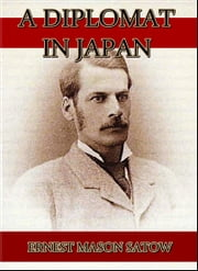 A Diplomat in Japan ebook by Ernest Mason Satow