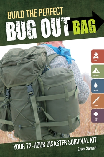 Build the Perfect Bug Out Bag - Your 72-Hour Disaster Survival Kit ebook by Creek Stewart