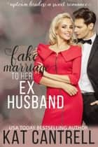 Fake Marriage To Her Ex-Husband ebook by Kat Cantrell