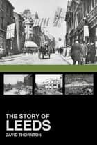 The Story of Leeds ebook by David Thornton