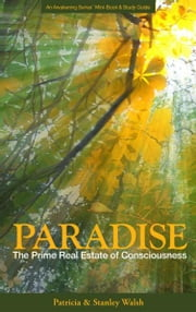 Paradise The Prime Real Estate of Consciousness ebook by Patricia & Stanley Walsh