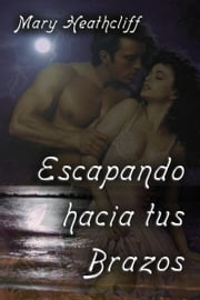 Escapando Hacia Tus Brazos ebook by Mary Heathcliff