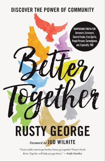 Better Together - Discover the Power of Community ebook by Rusty George