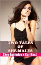 Two Tales of She-Males ebook by Skye Eagleday, Carl East