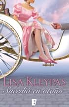 Sucedió en otoño (Las Wallflowers 2) eBook by Lisa Kleypas