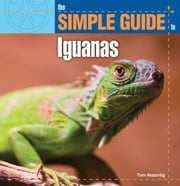 Simple Guide to Iquanas ebook by Thomas Mazorlig