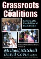 Grassroots and Coalitions - Exploring the Possibilities of Black Politics ebook by Michael Mitchell
