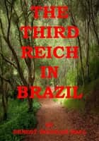 The Third Reich in Brazil ebook by Ernest Douglas Hall