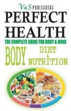 PERFECT HEALTH - Body, Diet & Nutrition ebook by Prof. Shrikant Prasoon