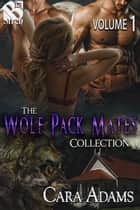 The Wolf Pack Mates Collection, Volume 1 ebook by Cara Adams