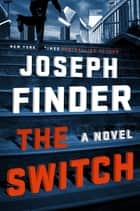The Switch - A Novel ebooks by Joseph Finder