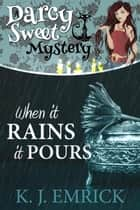 When it Rains it Pours - A Darcy Sweet Cozy Mystery, #25 ebook by K.J. Emrick