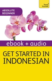Get Started in Beginner's Indonesian: Teach Yourself - Enhanced Edition ebook by Safitri Widagdo