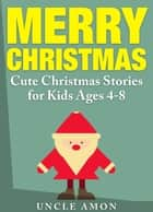 Merry Christmas: Cute Christmas Stories for Kids ebook by Uncle Amon