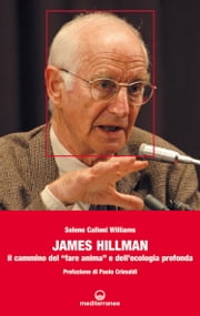 "James Hillman - Il cammino del ""fare anima"" e dell'ecologia profonda ebook by Selene Calloni Williams, Paolo Crimaldi"
