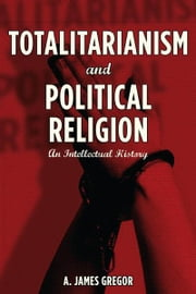 Totalitarianism and Political Religion - An Intellectual History ebook by A. Gregor