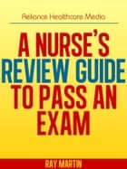 A Nurse's Review Guide to Pass an Exam ebook by Ray Martin