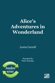 Alice's adventures in Wonderland ebook by Lewis Carroll,Narrated by Peter Yearsley