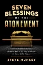 Seven Blessings of the Atonement ebook by Steve Munsey