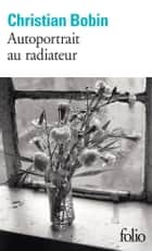Autoportrait au radiateur ebook by Christian Bobin