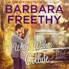 When Wishes Collide - Wish Series #3 audiobook by Barbara Freethy